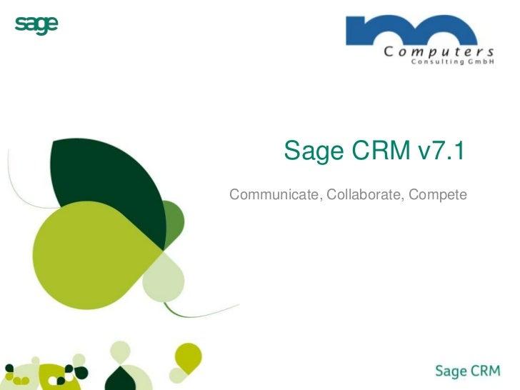 Sage CRM v7.1<br />Communicate, Collaborate, Compete<br />