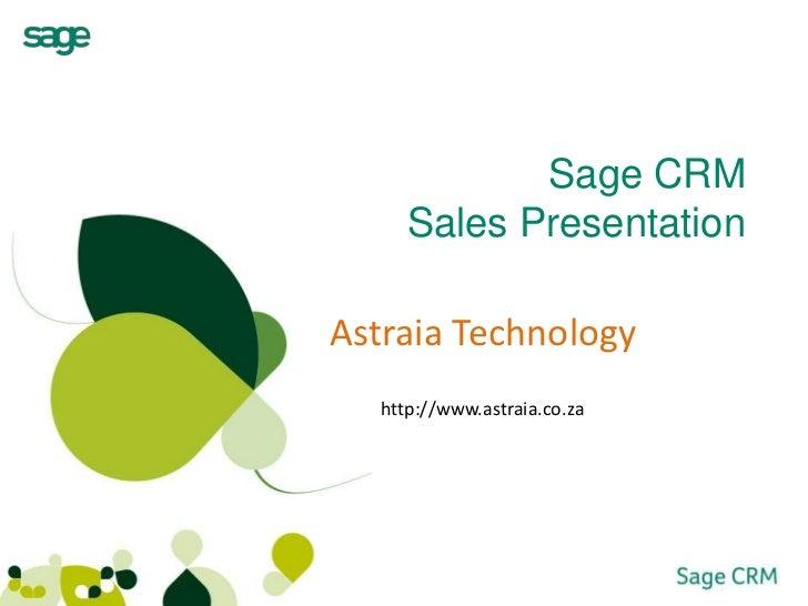 Sage CRMSales Presentation  <br />Astraia Technology<br />http://www.astraia.co.za<br />