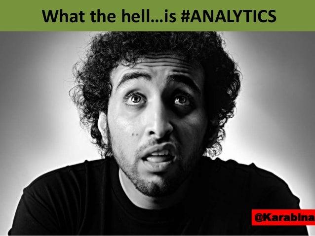 What the hell…is #ANALYTICS @Karabina