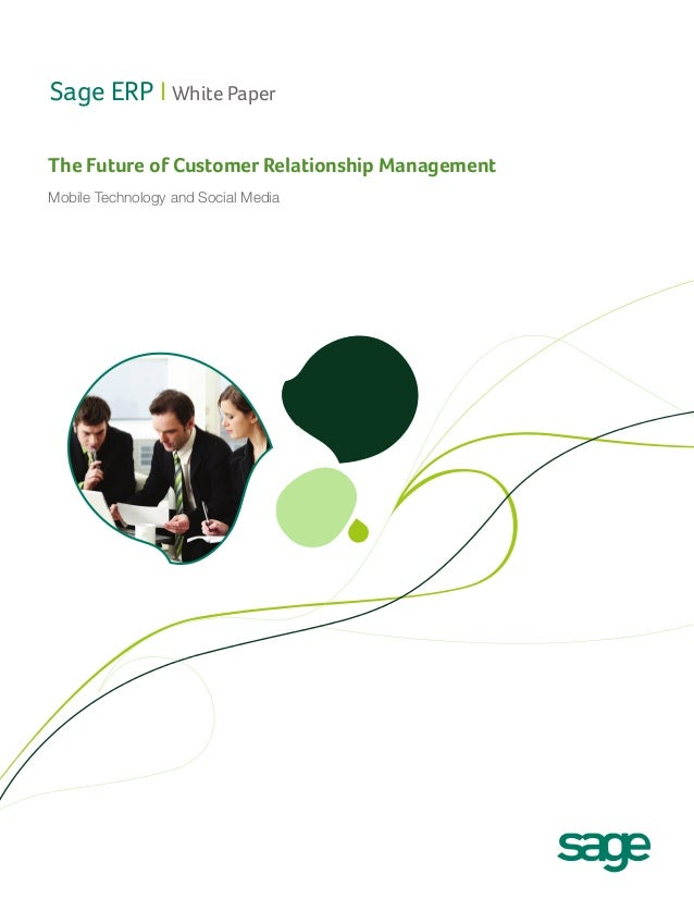 Sage ERP I White Paper The Future of Customer Relationship Management Mobile Technology and Social Media