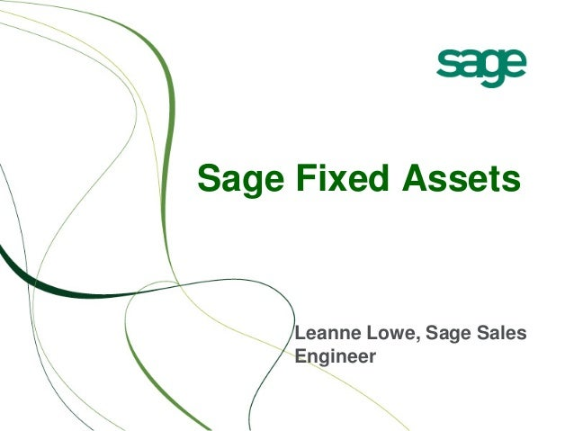 Sage Fixed Assets     Leanne Lowe, Sage Sales     Engineer