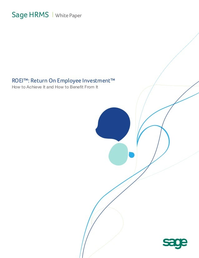 Sage HRMS I White Paper  ROEI™: Return On Employee Investment™ How to Achieve It and How to Benefit From It
