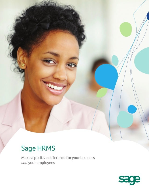 Sage HRMSMake a positive difference foryourbusinessand youremployees