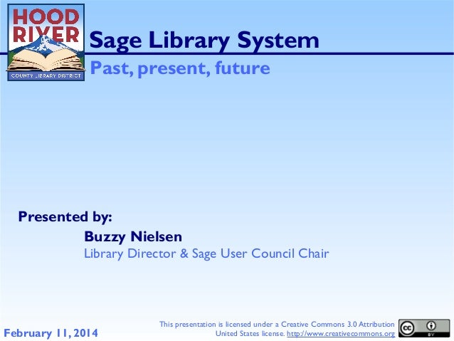 Sage Library System Past, present, future  Presented by: Buzzy Nielsen Library Director & Sage User Council Chair  Februar...
