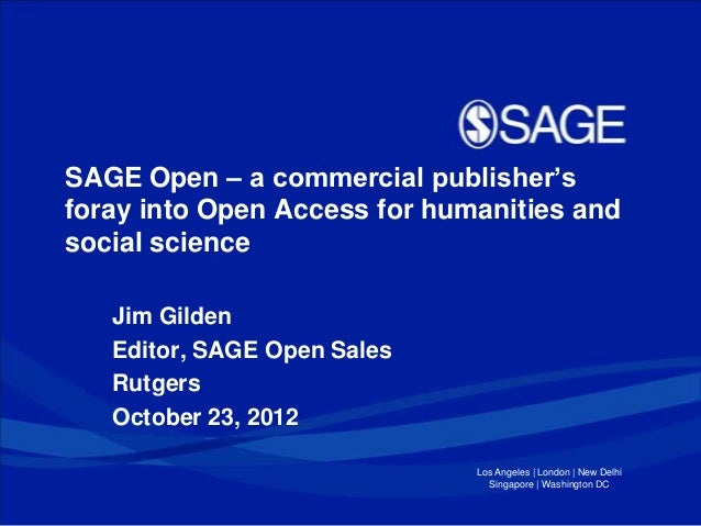 SAGE Open – a commercial publisher'sforay into Open Access for humanities andsocial science   Jim Gilden   Editor, SAGE Op...
