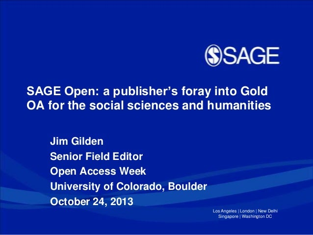 SAGE Open: a publisher's foray into Gold OA for the social sciences and humanities Jim Gilden Senior Field Editor Open Acc...