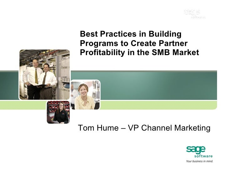 Best Practices in Building Programs to Create Partner Profitability in the SMB Market Tom Hume – VP Channel Marketing
