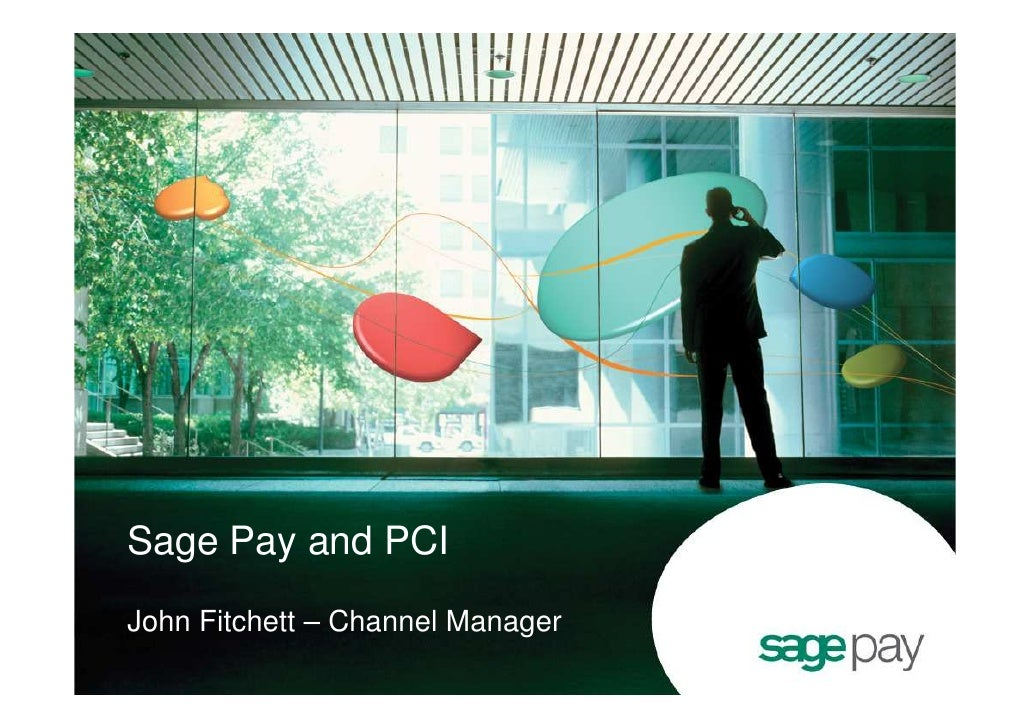 Sage Pay and PCI John Fitchett – Channel Manager