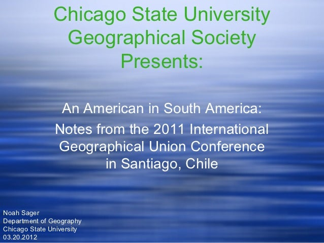 Chicago State University                Geographical Society                     Presents:                An American in S...