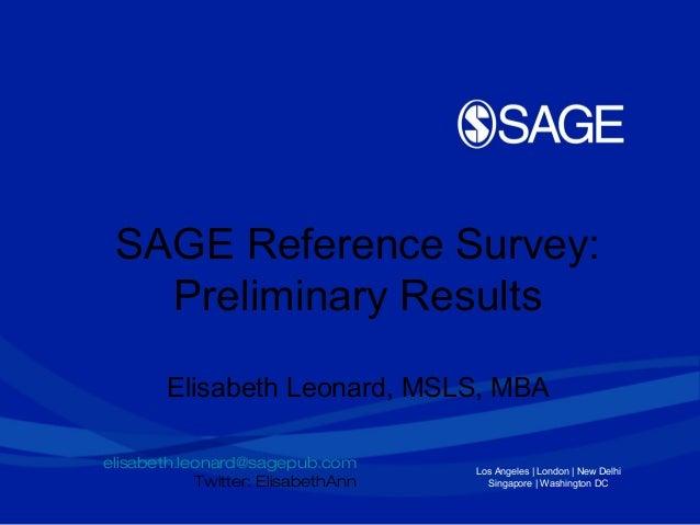 Los Angeles | London | New DelhiSingapore | Washington DCSAGE Reference Survey:Preliminary ResultsElisabeth Leonard, MSLS,...