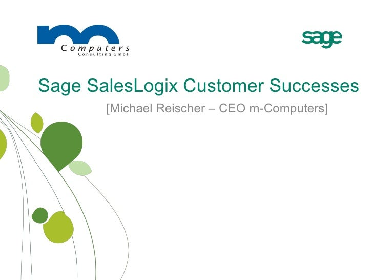 Sage SalesLogix Customer Successes [Michael Reischer – CEO m-Computers]