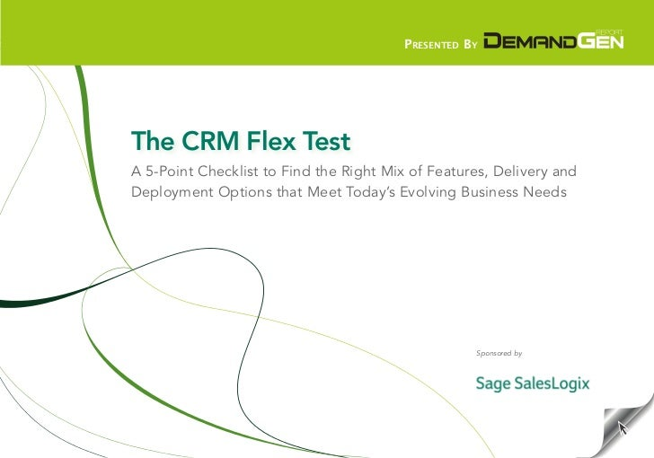 Presented By     The CRM Flex Test A 5-Point Checklist to Find the Right Mix of Features, Delivery and Deployment Options ...