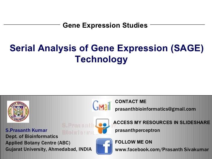 S.Prasanth Kumar, Bioinformatician Gene Expression Studies Serial Analysis of Gene Expression (SAGE) Technology S.Prasanth...