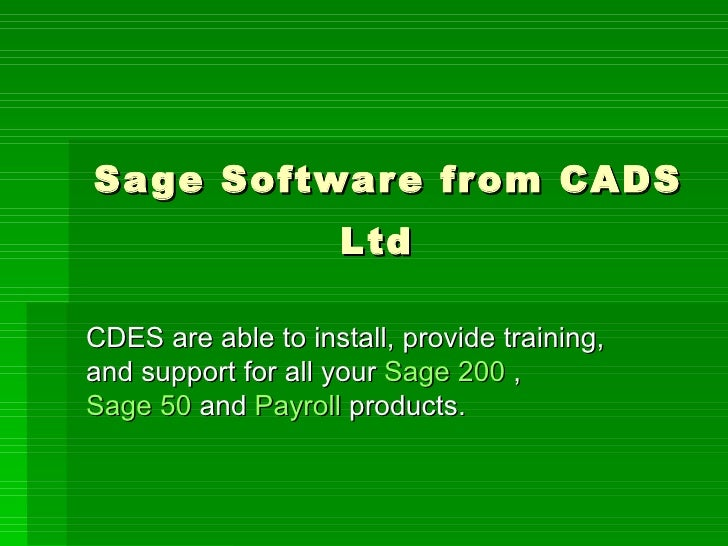 Sage Software from CADS Ltd   CDES are able to install, provide training, and support for all your  Sage 200  ,  Sage 50  ...