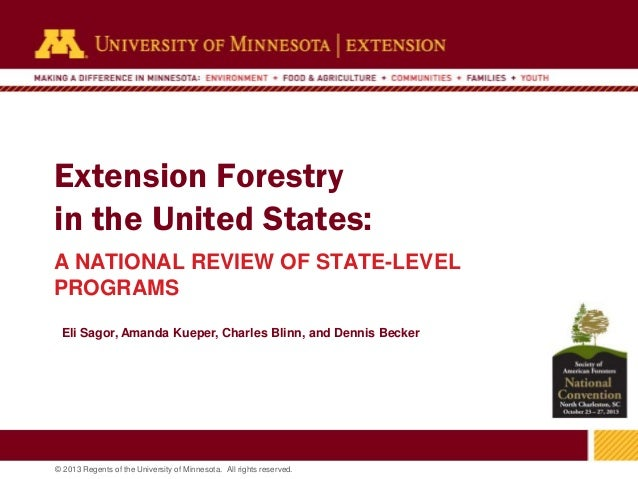 Extension Forestry in the United States: A NATIONAL REVIEW OF STATE-LEVEL PROGRAMS Eli Sagor, Amanda Kueper, Charles Blinn...