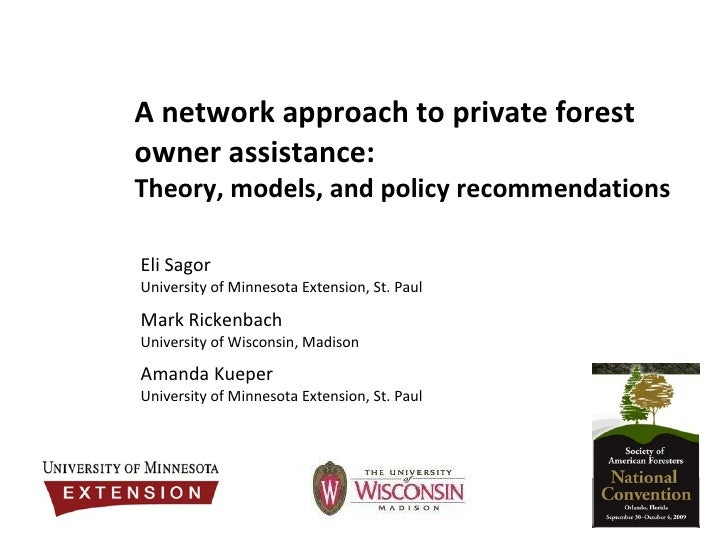 A network approach to private forest owner assistance:  Theory, models, and policy recommendations Eli Sagor University of...