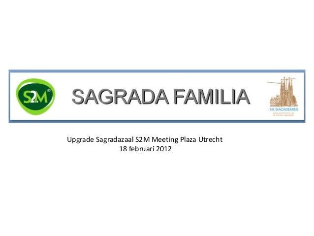 Upgrade Sagradazaal S2M Meeting Plaza Utrecht              18 februari 2012