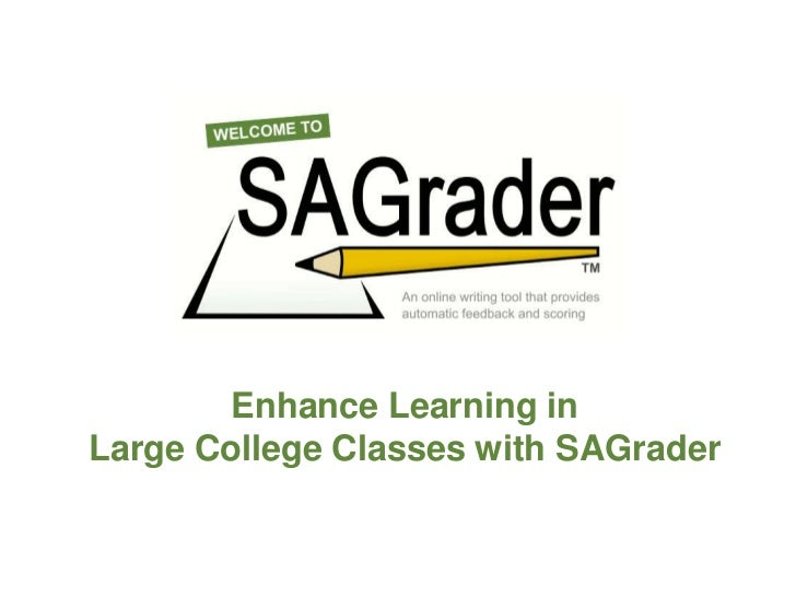 Enhance Learning inLarge College Classes with SAGrader