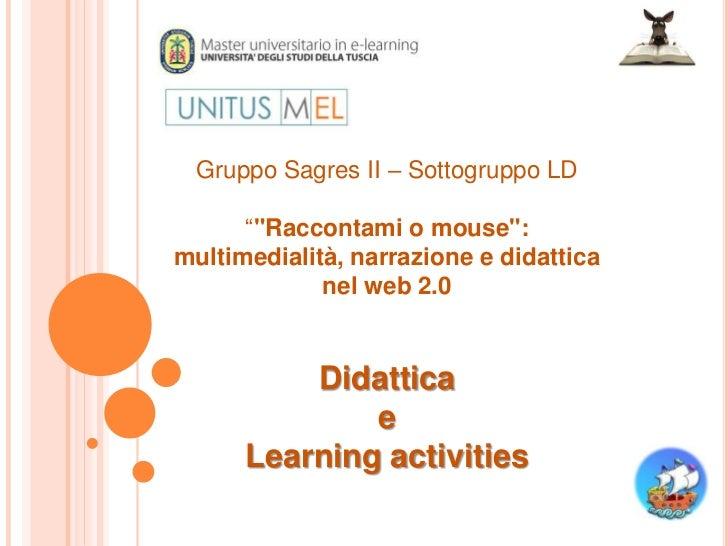 """Gruppo Sagres II – Sottogruppo LD      """"""""Raccontami o mouse"""":multimedialità, narrazione e didattica             nel web 2...."""
