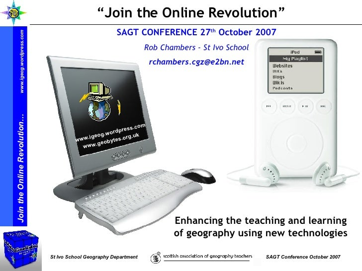""""""" Join the Online Revolution"""" SAGT CONFERENCE 27 th  October 2007 Rob Chambers - St Ivo School [email_address] Enhancing t..."""