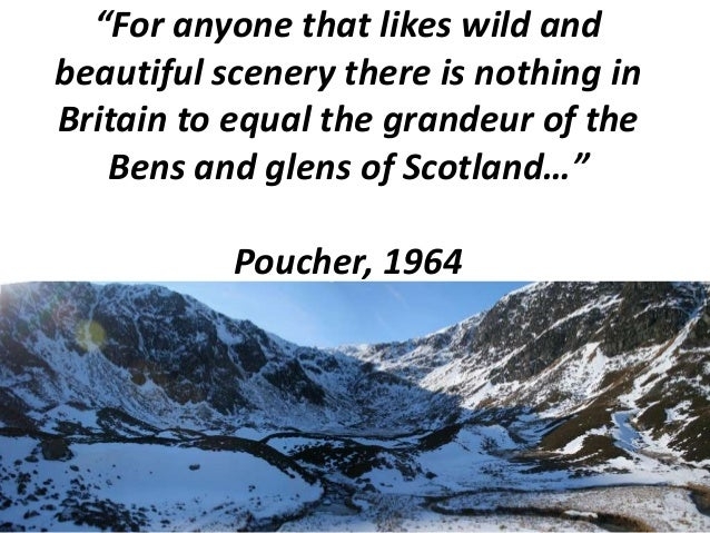 """For anyone that likes wild and beautiful scenery there is nothing in Britain to equal the grandeur of the Bens and glens ..."