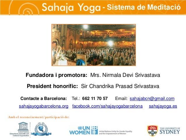 Sahaja Yoga                                            - Sistema de Meditació          Fundadora i promotora: Mrs. Nirmala...