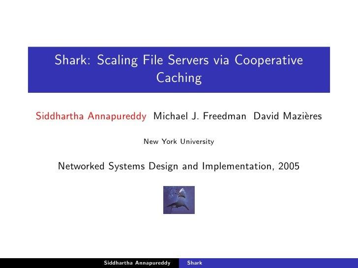 Shark: Scaling File Servers via Cooperative                      Caching  Siddhartha Annapureddy Michael J. Freedman David...