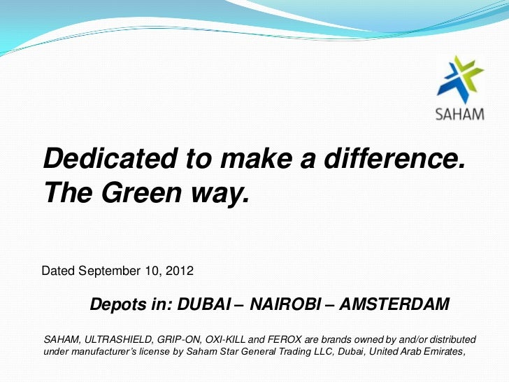 Dedicated to make a difference.The Green way.Dated September 10, 2012         Depots in: DUBAI – NAIROBI – AMSTERDAMSAHAM,...