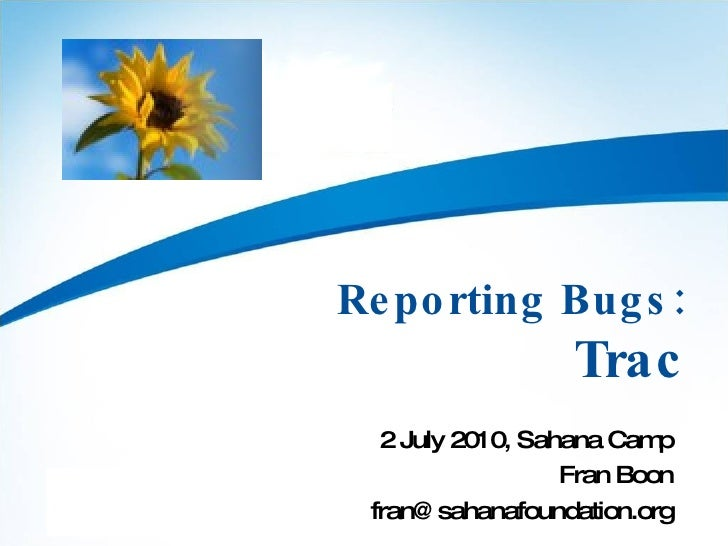 Reporting Bugs: Trac 2 July 2010, Sahana Camp Fran Boon [email_address]