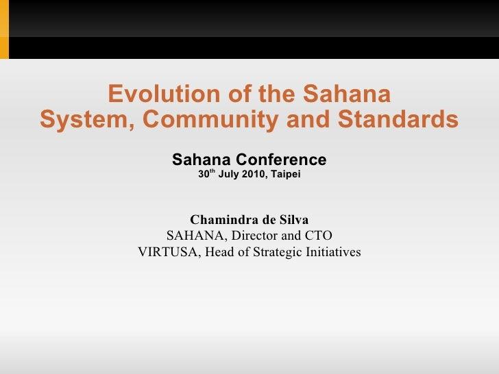 Evolution of the Sahana System, Community and Standards             Sahana Conference                  30th July 2010, Tai...