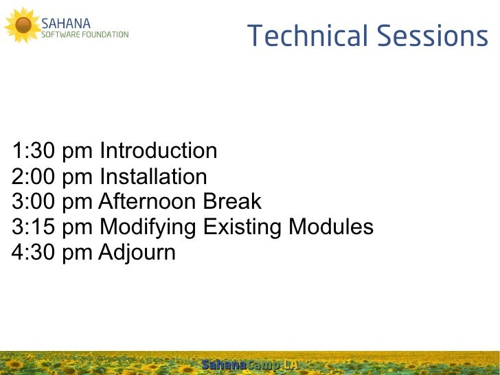 Technical Sessions1:30 pm Introduction2:00 pm Installation3:00 pm Afternoon Break3:15 pm Modifying Existing Modules4:30 pm...