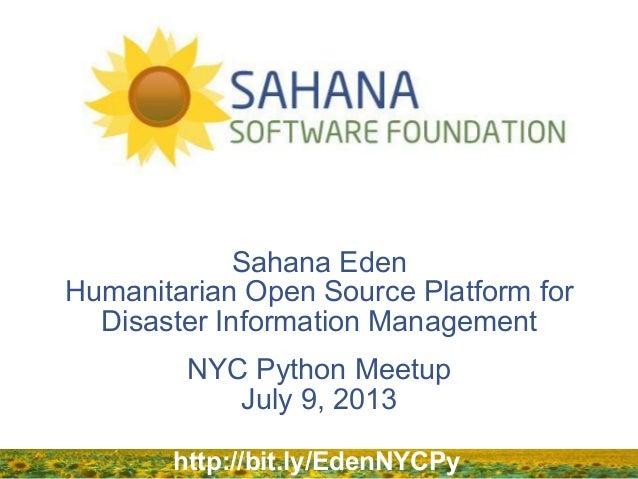 Sahana Eden Humanitarian Open Source Platform for Disaster Information Management NYC Python Meetup July 9, 2013 http://bi...