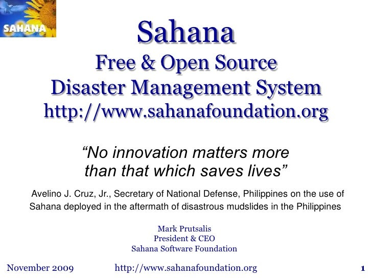"SahanaFree & Open Source Disaster Management Systemhttp://www.sahanafoundation.org<br />""No innovation matters more <br />..."