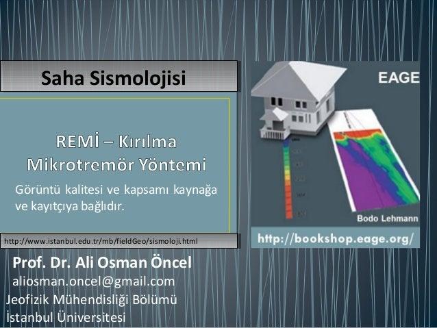 Görüntü kalitesi ve kapsamı kaynağa ve kayıtçıya bağlıdır. Jeofizik Mühendisliği Bölümü İstanbul Üniversitesi Prof. Dr. Al...