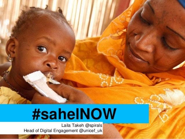#sahelNOW                   Laila Takeh @spiralsHead of Digital Engagement @unicef_uk