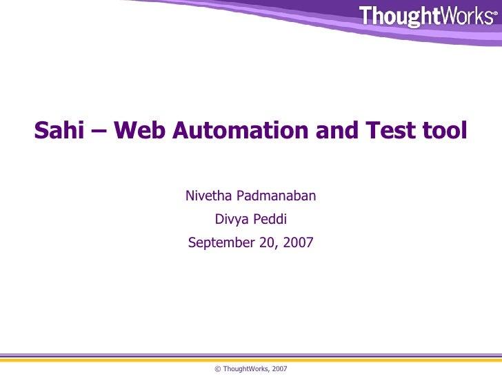 Sahi – Web Automation and Test tool Nivetha Padmanaban Divya Peddi September 20, 2007