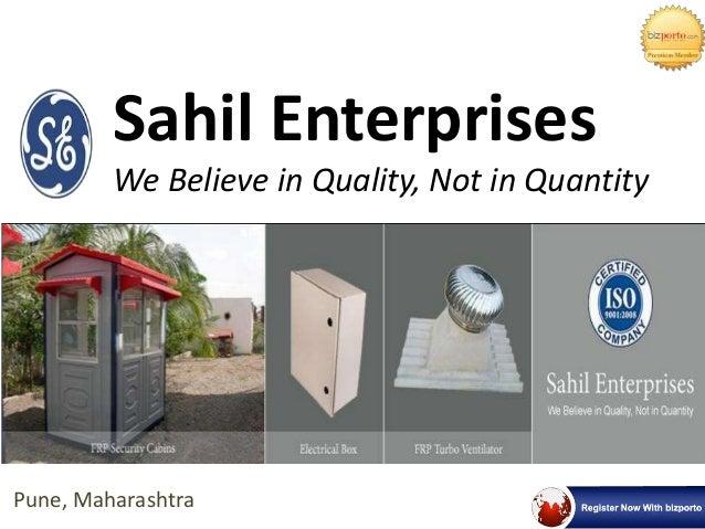 Pune, Maharashtra Sahil Enterprises We Believe in Quality, Not in Quantity