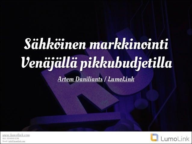 www.lumolink.com Puh: 0504044299 Email: info@lumolink.com Sähköinen markkinointi Venäjällä pikkubudjetilla Artem Daniliant...