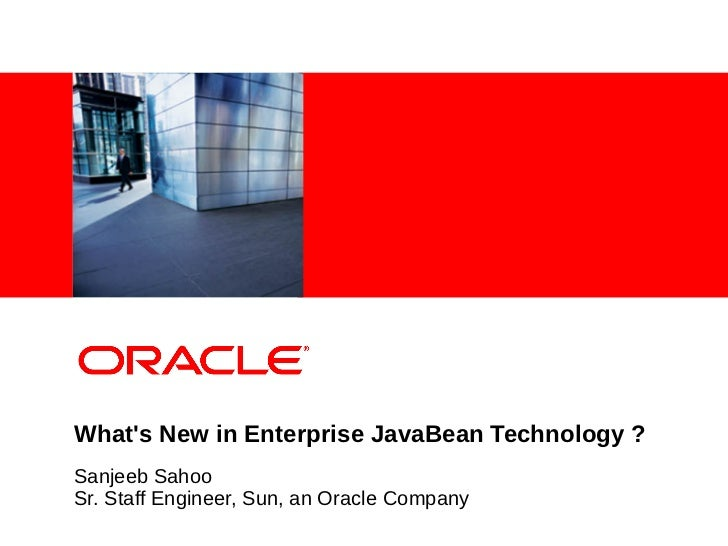 <Insert Picture Here>Whats New in Enterprise JavaBean Technology ?Sanjeeb SahooSr. Staff Engineer, Sun, an Oracle Company