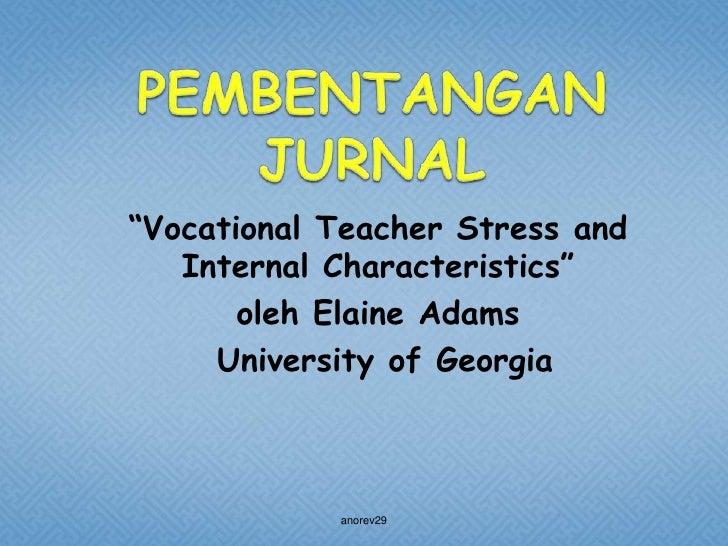 """Vocational Teacher Stress and   Internal Characteristics""       oleh Elaine Adams     University of Georgia            an..."