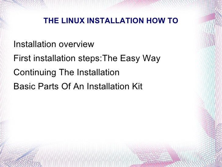 THE LINUX INSTALLATION HOW TO <ul><li>Installation overview