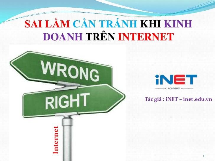 SAI LẦM CẦN TRÁNH KHI KINH   DOANH TRÊN INTERNET                  Tác giả : iNET – inet.edu.vn    Internet                ...