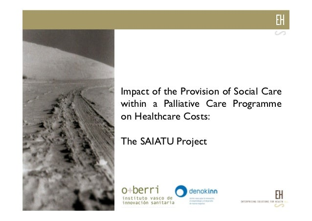 Impact of the Provision of Social Carewithin a Palliative Care Programmeon Healthcare Costs: The SAIATU Project