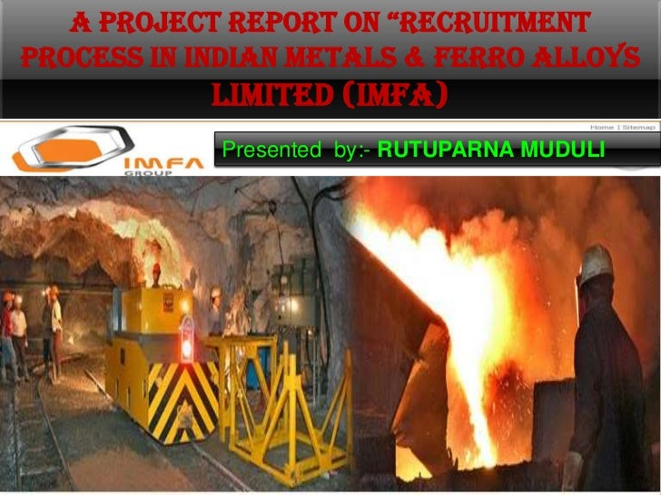 """A PROJECT REPORT ON """"RECRUITMENTPROCESS IN INDIAN METALS & FERRO ALLOYS            LIMITED (IMFA)            Presented by:..."""