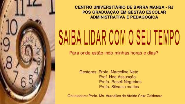 CENTRO UNIVERSITÁRIO DE BARRA MANSA - RJ PÓS GRADUAÇÃO EM GESTÃO ESCOLAR ADMINISTRATIVA E PEDAGÓGICA  Para onde estão indo...