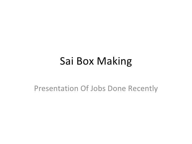 Sai Box MakingPresentation Of Jobs Done Recently