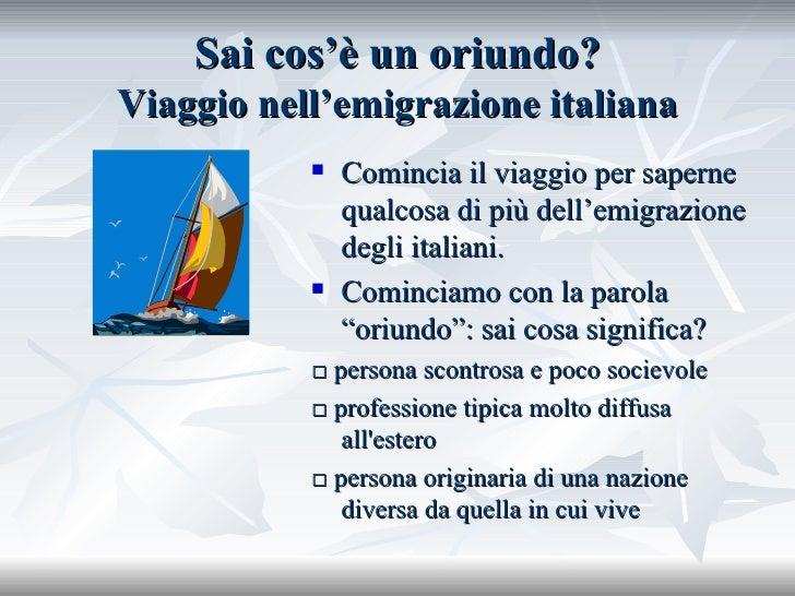 Sai cos'è un oriundo? Viaggio nell'emigrazione italiana <ul><li>Comincia il viaggio per saperne qualcosa di più dell'emigr...