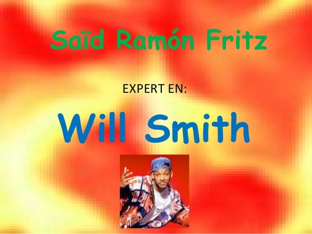 Saïd Ramón Fritz     EXPERT EN:Will Smith