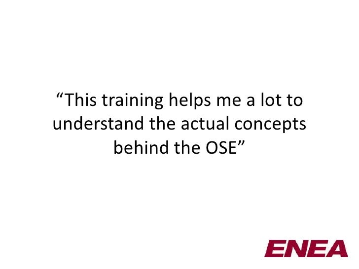 """This training helps me a lot tounderstand the actual concepts        behind the OSE"""