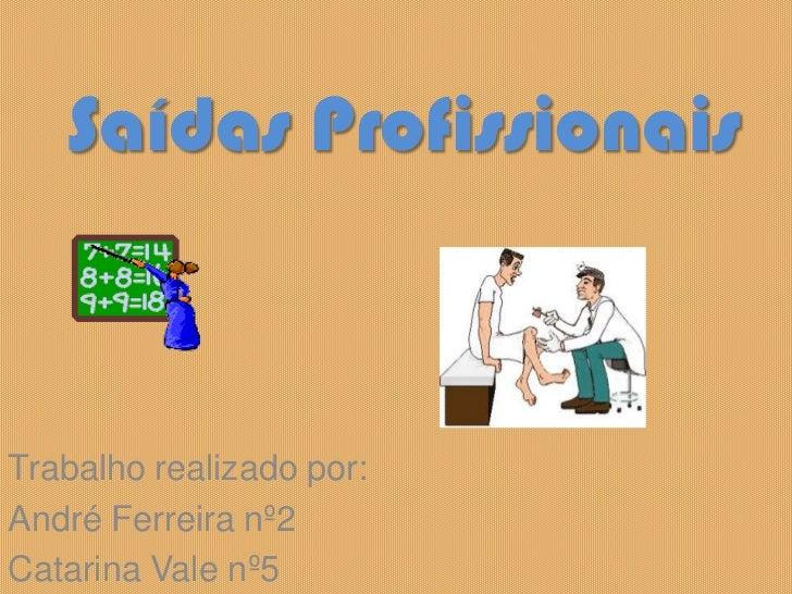 Saídas Profissionais<br />Trabalho realizado por:<br />André Ferreira nº2<br />Catarina Vale nº5<br />